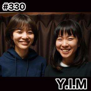 配信後記#330/【ゲスト】Y.I.M